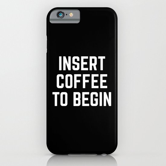 Insert Coffee Funny Quote iPhone & iPod Case by EnvyArt ...