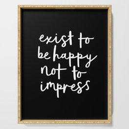 Exist to Be Happy Not to Impress black-white typography poster design bedroom wall home decor Serving Tray