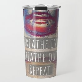 Breathe in.  Breathe out.  Repeat. Travel Mug