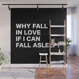 WHY FALL IN LOVE  IF I CAN  FALL ASLEEP? Wall Mural