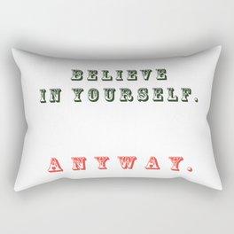 Believe in yourself. Anyway Rectangular Pillow