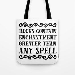 Books Contain Enchantment Greater Than Any Spell Tote Bag