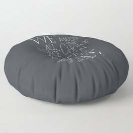 We must all face the choice Floor Pillow