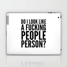 DO I LOOK LIKE A FUCKING PEOPLE PERSON? Laptop & iPad Skin