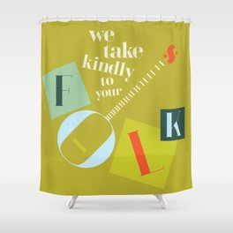 We Take Kindly To Your Folk Shower Curtain