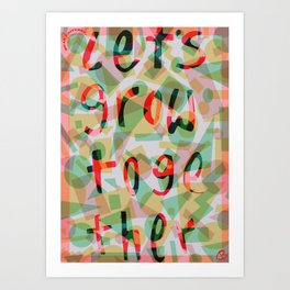 let's grow together Art Print