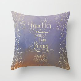 Laughter comes from living. Shatter Me Throw Pillow