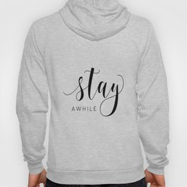 STAY AWHILE SIGN, Modern Art,Hand Lettering,Calligraphy Quote,Wedding Quote,Home Decor,Be Our Guest Hoody