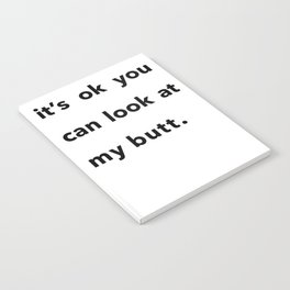 It's ok you can look at my butt. Notebook