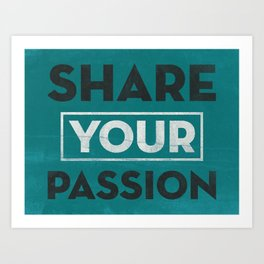 Share Your Passion (Teal) Art Print