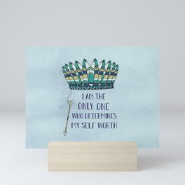 I am the only one who determines my self worth Mini Art Print
