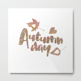 Autumn - Autumn day- glitter typography on white background Metal Print