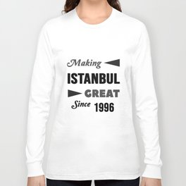 Making Istanbul Great Since 1996 Long Sleeve T-shirt
