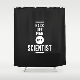 Back Off Man I'm a Scientist Shower Curtain