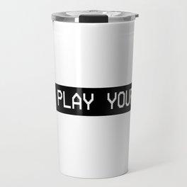 DONT PLAY YOURSELF Travel Mug