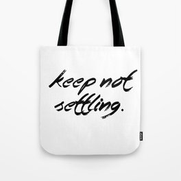 Keep Not Settling Tote Bag