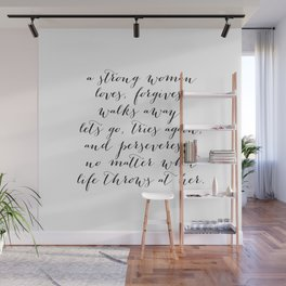 A Strong Woman Loves, Forgives, Walks Away ... No Matter What Life Throws At Her Wall Mural