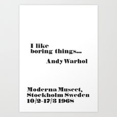 WARHOL: I like boring things... Art Print