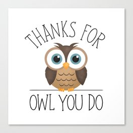 Thanks For Owl You Do Canvas Print