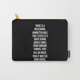 There is a misleading unwritten rule that states if a quote giving advice comes from someone famous very old or Greek then it must be good advice Carry-All Pouch