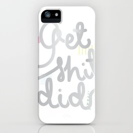 Get shit did iPhone Case