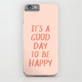 It's a Good Day to Be Happy - Pink and Coral iPhone Case