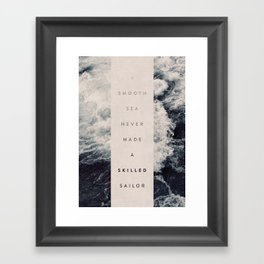 A Smooth Sea Never Made A Skilled Sailor Framed Art Print
