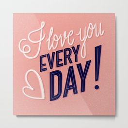 I Love you Every Day 1, Happy Valentine's Day Metal Print