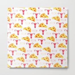 Pizza n' Pussy Metal Print