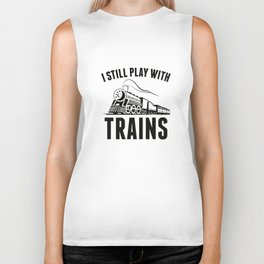 I Still Play With Trains Biker Tank