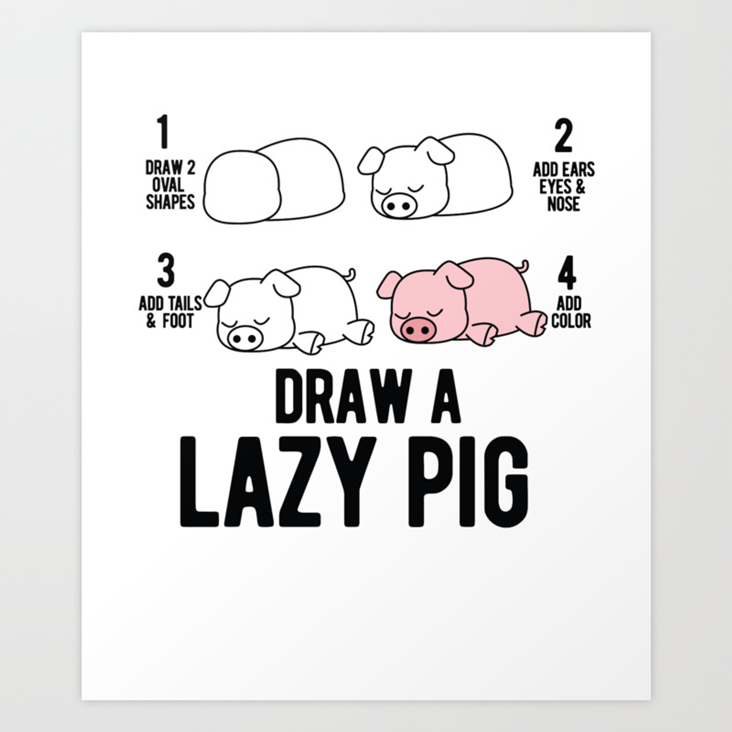 Draw A Lazy Pig Fun Animal Step By Step Painting Art Print By Valuestees Society6