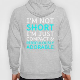 I'm Not Short I'm Just Compact & Ridiculously Adorable (Pink) Hoody