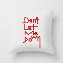 DON'T LET ME DOWN Throw Pillow