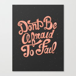Don't Be Afraid To Fail (Black) Canvas Print