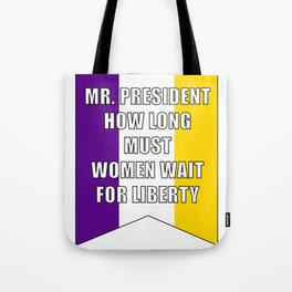 Suffrage Banner - How Long Must Women Wait for Liberty Tote Bag