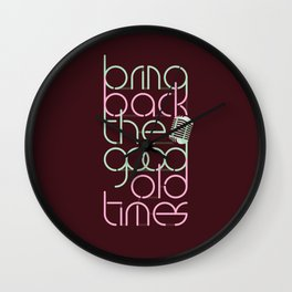 bring back the good old times Wall Clock