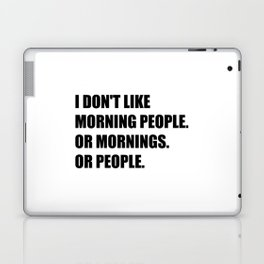I don't like morning people or Mornings or People Laptop & iPad Skin