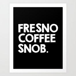 Fresno Coffee Snob Art Print