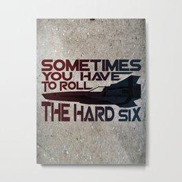 Hard Six Metal Print