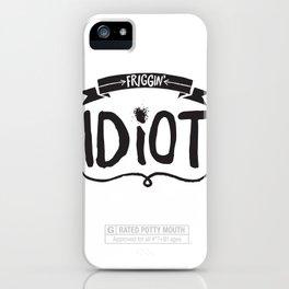 Friggin' Idiot iPhone Case