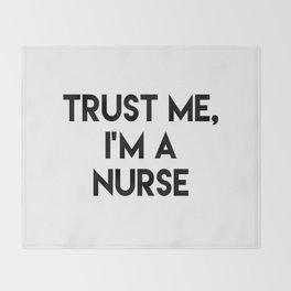 Trust me I'm a nurse Throw Blanket