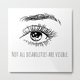 Not all disabilities are visible. Metal Print