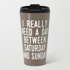 I REALLY NEED A DAY BETWEEN SATURDAY AND SUNDAY (Brown) Travel Mug