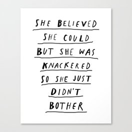 She Believed She Could But She Was knackered So She Just Didn't Bother black and white poster Canvas Print