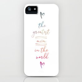 The Greatest Mom In The World iPhone Case