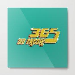 365 FRESH! Metal Print