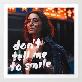Don't Tell Me to Smile Art Print
