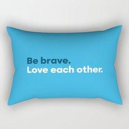 Be brave. Love each other. Rectangular Pillow