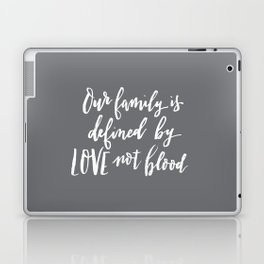 Our family is defined by LOVE not blood - hand lettered brush script white on gray Laptop & iPad Skin