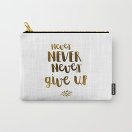 Never NEVER Never give Up Inspirational Quote Carry-All Pouch